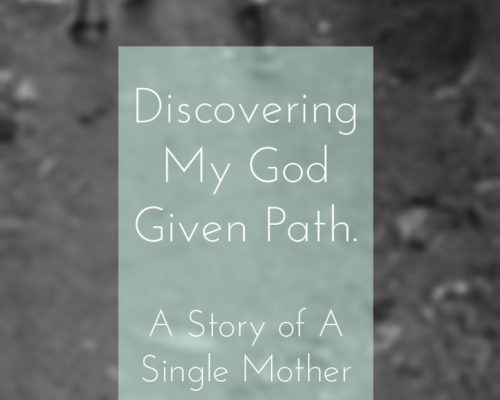 Discovering My God Given Path. A Story of A Single Mother
