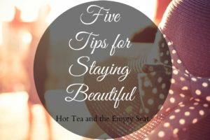 5 Tips for Staying Beautiful | Blogs By Christian Women
