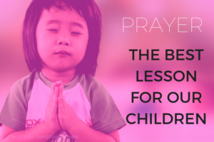 Prayer: the greatest lesson for kids
