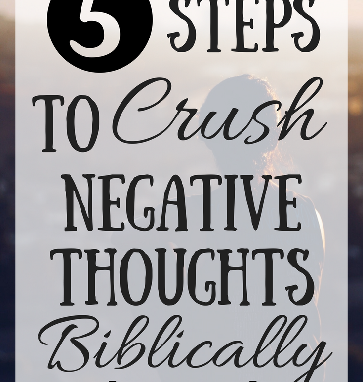 5 Steps to Crush Negative Thoughts Biblically Like Minded Musings