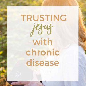 Learning to trust Jesus with Chronic Disease