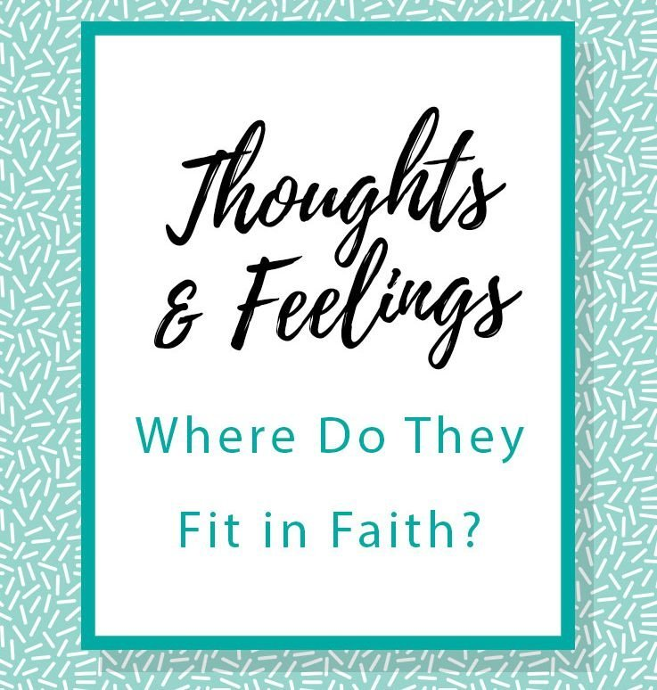 Thoughts & Feelings...Do they matter in your faith