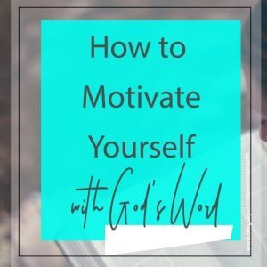 How to use God's Word to movitate you