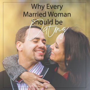 Why Dating Your Spouse is Important