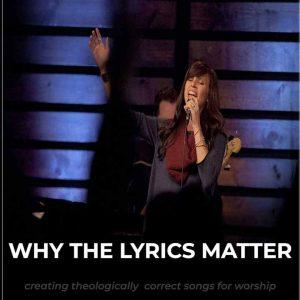 Why Worship Song Lyrics Matter