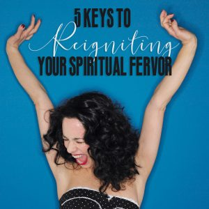 Tips for Reigniting Your Spiritual fervor