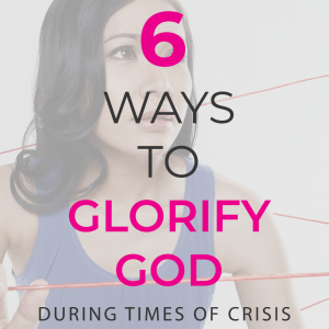 How to glorify God in times of crisis